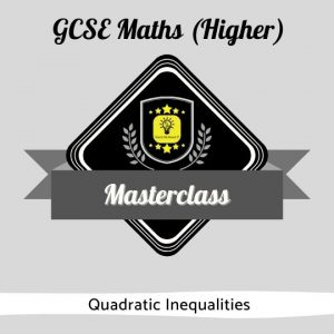 GCSE Maths Masterclass - Quadratic Inequalities
