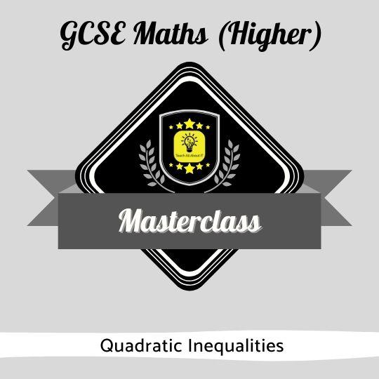 GCSE Maths Masterclass - Quadratic Inequalities