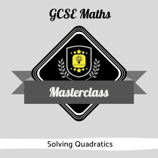 GCSE Maths Masterclasses - Solving Quadratics