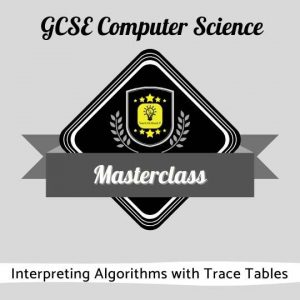 GCSE CS Masterclasses - Interpreting Algorithms with Trace Tables