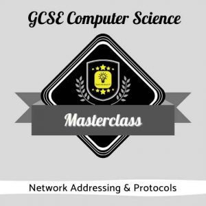 GCSE CS Masterclasses - Network Addressing & Protocols