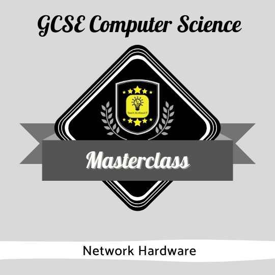 GCSE CS Masterclasses - Network Hardware