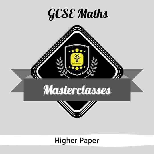 GCSE Maths Masterclasses - Higher Paper